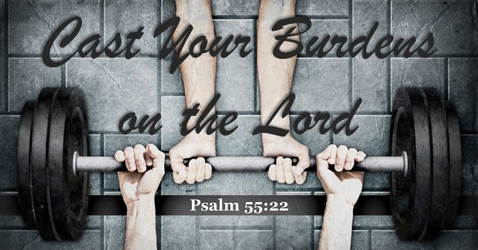 Cast Your Burdens on the Lord