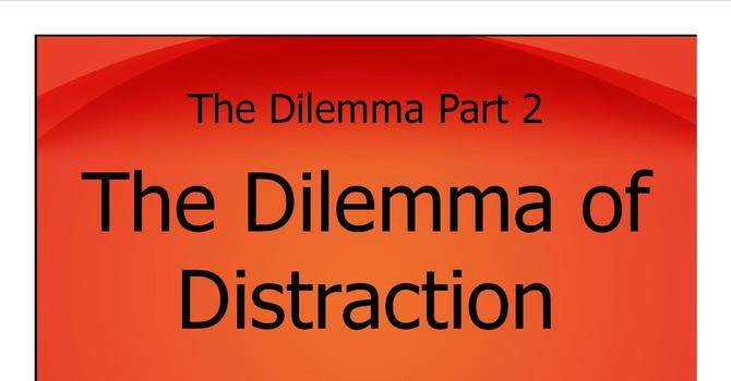 The Dilemma of Distaction Pt. 2