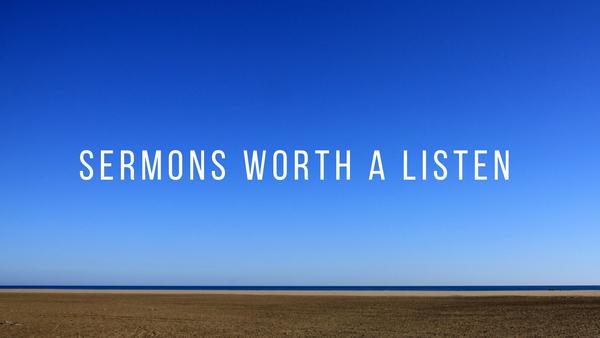 Sermons Worth a Listen