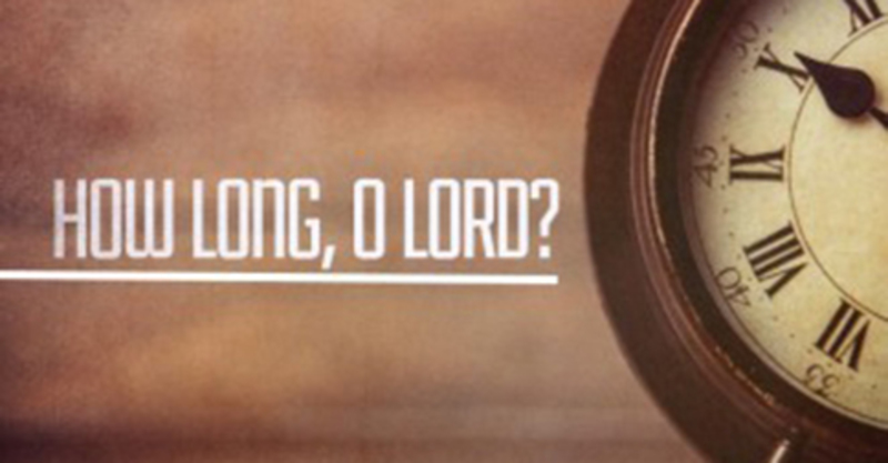 How Long O Lord, How Long?