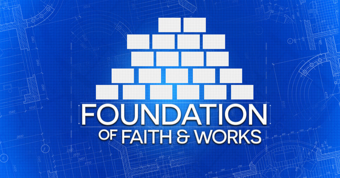 Foundation of Faith & Works
