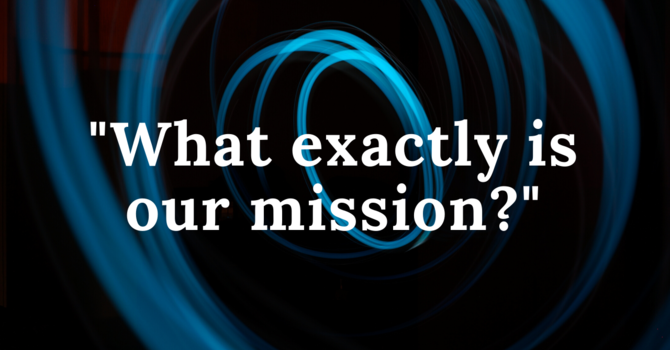 What Exactly Is Our Mission