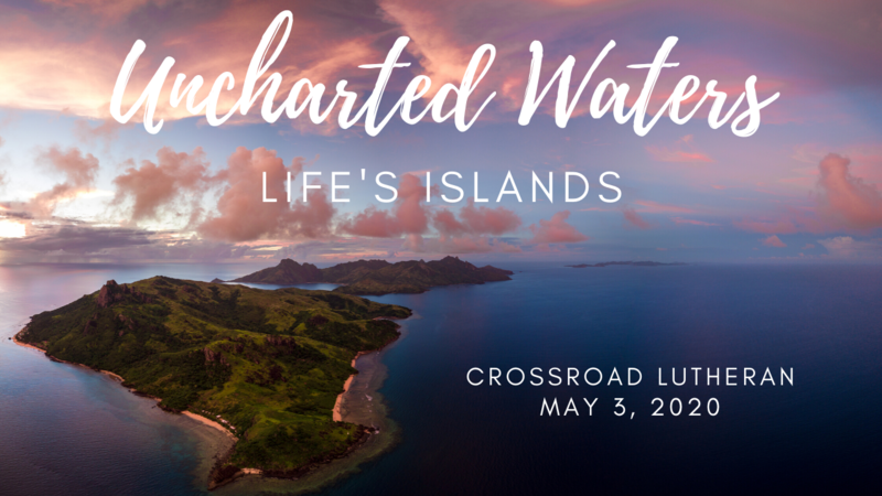 """""""Uncharted Waters: Life's Islands"""" Video Worship May 3rd, 2020"""