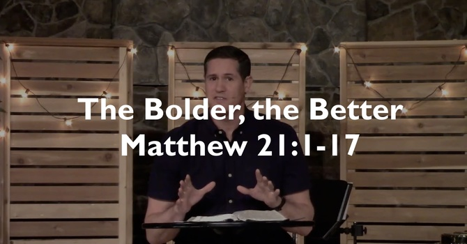 The Bolder, the Better