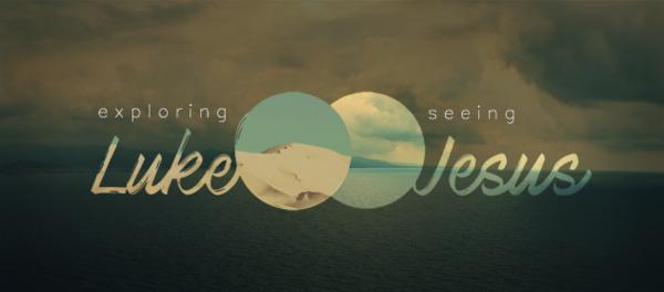 Exploring Luke: Seeing Jesus
