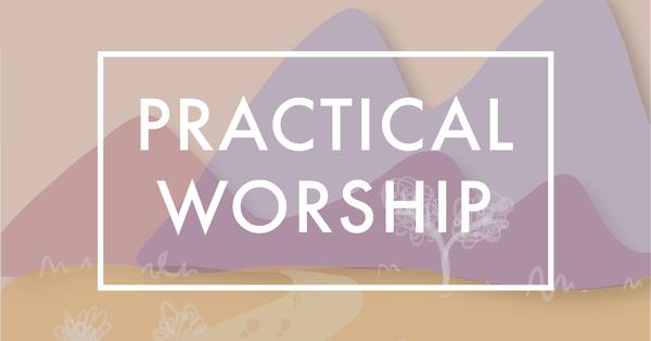Practical Worship