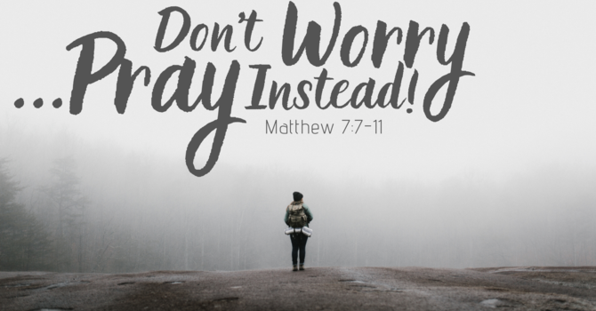 Don't Worry...Pray Instead