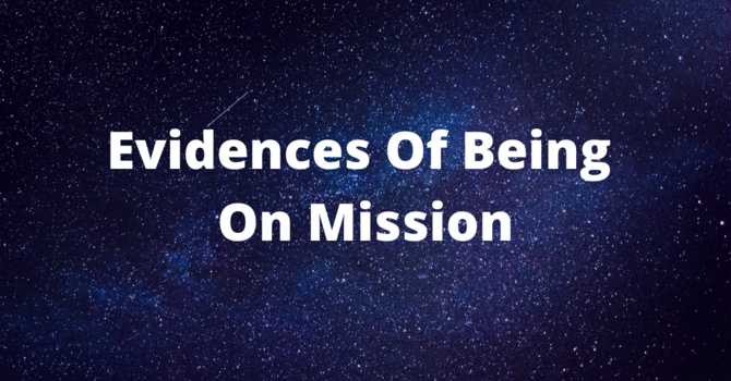 Evidences Of Being On Mission