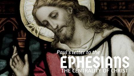 Ephesians - The Centrality of Christ