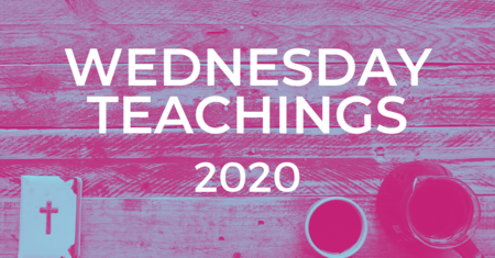 Wednesday Teachings 2020
