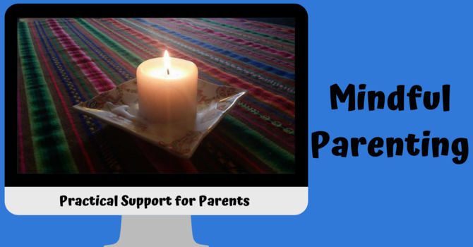 Mindful Parenting in this time of COVID-19