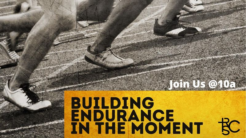 Building Endurance in the Moment