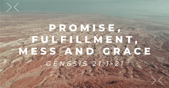 Promise, Fulfillment, Mess, and Grace