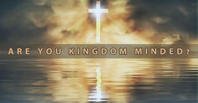 Are You Kingdom Minded?