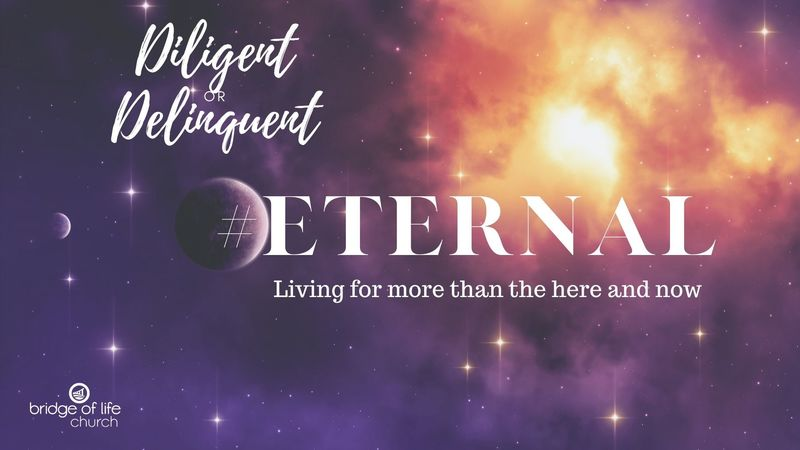 Eternal: Diligent or Delinquent?