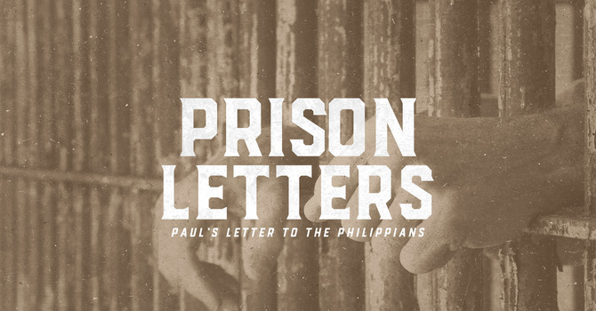 Prison Letters Series: Philippians - Part One
