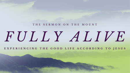 Fully Alive: Experiencing the good life according to Jesus