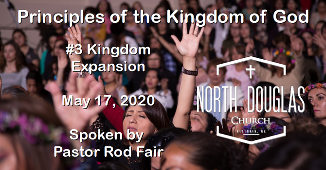 Principles of the Kingdom of God #3 - Kingdom Expansion - May 17, 2020
