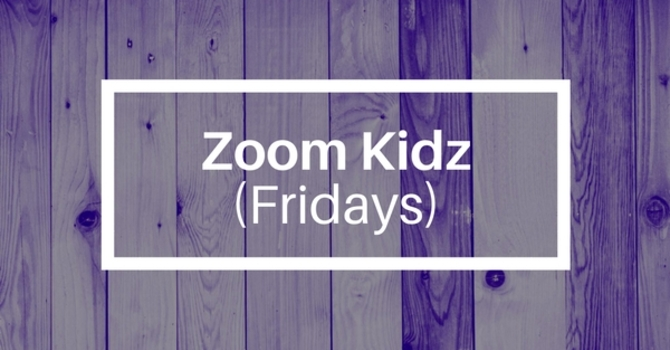 Friday Zoom Kidz