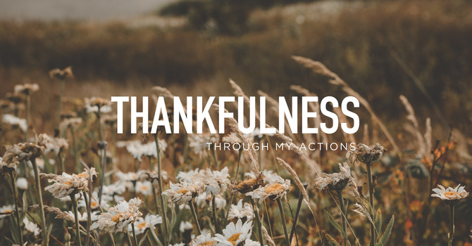 Thankfulness Through My Actions