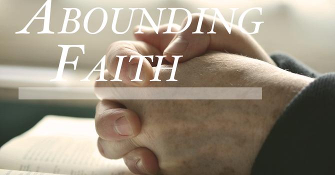 Abounding Faith Receives