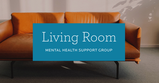 Living Room: Mental Health Support Group