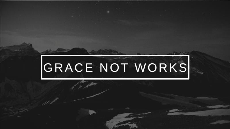 The Gospel of Grace Not Works