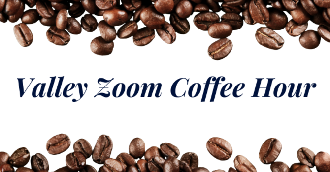 Valley Zoom Coffee Hour