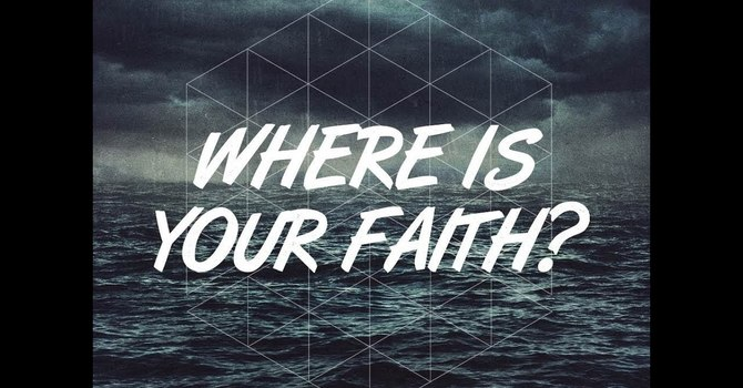 Where Is Your Faith?