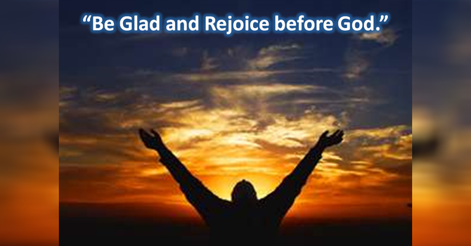 Be Glad and Rejoice before God