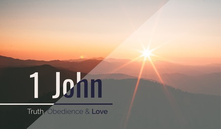 1 John: Truth, Obedience and Love