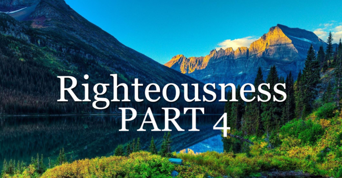 Righteousness Part 4