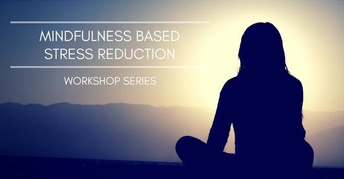 Mindfulness Based Stress Reduction: Starts September 18 image