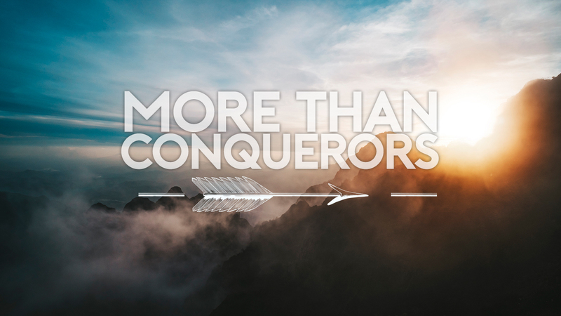 More Than Conquerors - Part 6