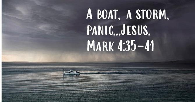"""A boat , a storm, panic...Jesus"" Mark 4:35-41"