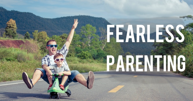 New Series: Fearless Parenting (Starts January 14th) image