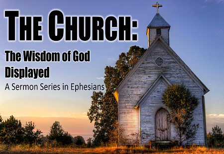 The Church: The Wisdom of God Displayed