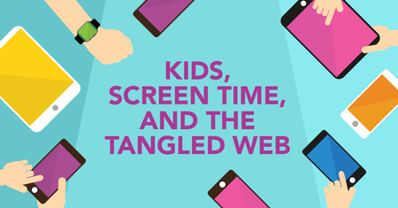 Kids, Screen Time, and the Tangled Web