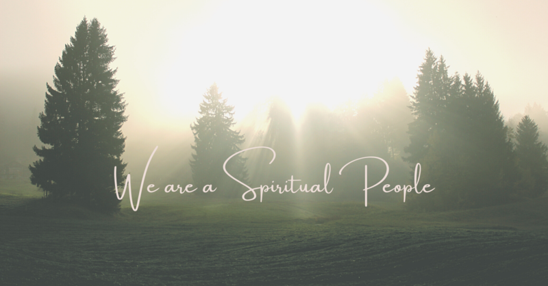 We are a Spiritual People