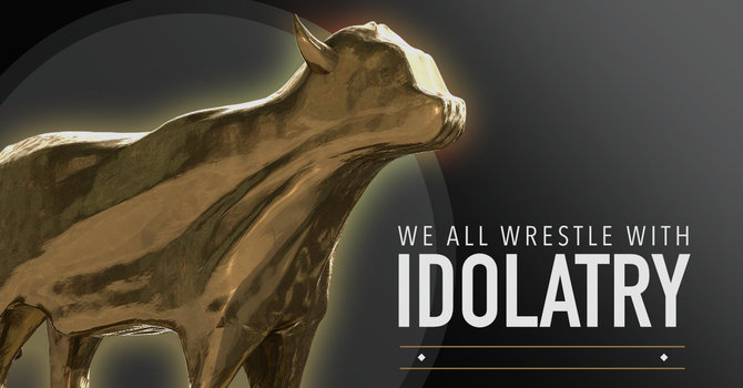 We All Wrestle with Idolatry