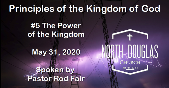Principles of the Kingdom of God #5 The Power of the Kingdom - May 31, 2020