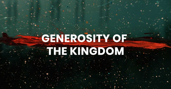 Generosity of the Kingdom