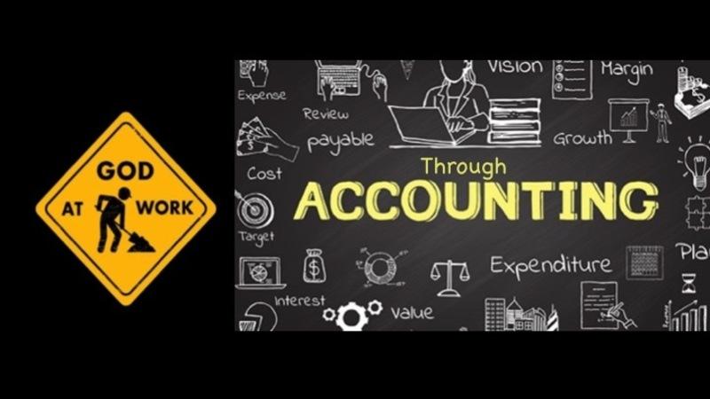 God at Work part 13 Through Accounting