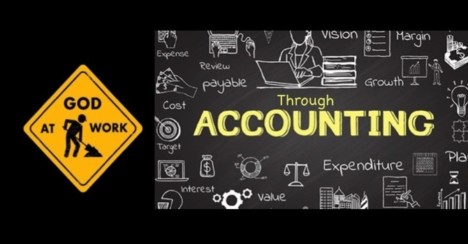 God at Work part 13 Through Accounting