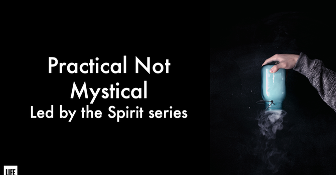 Practical Not Mystical (Led by the Spirit series part 2)