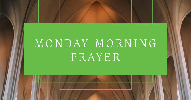 Monday Morning Prayer | Mt Pleasant Site