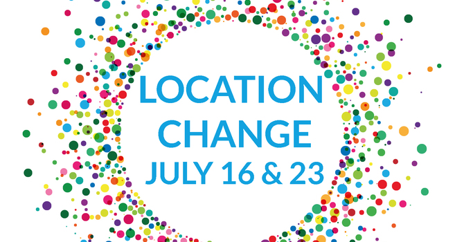 Location Change for Sunday Services on July 16 & July 23!  image