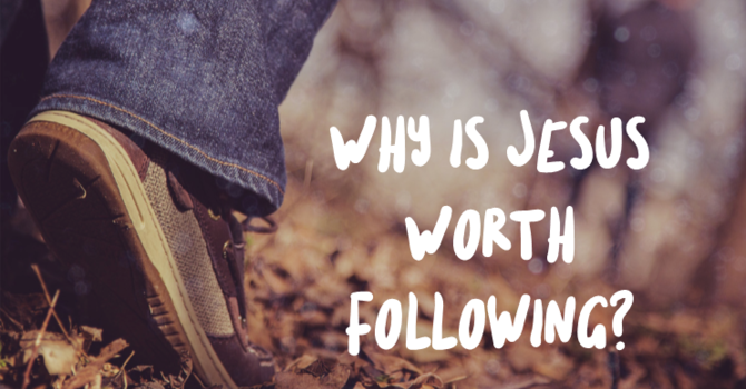Why is Jesus Worth Following?: Part 5