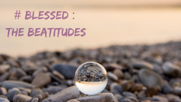 # Blessed : The Beatitudes