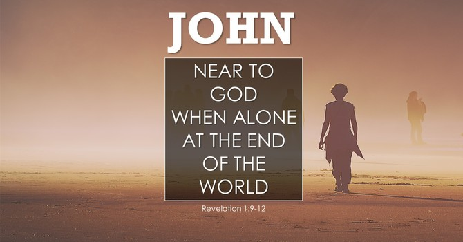 Near to God When Alone and at the end of the world